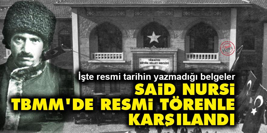 Resmi tarih bunu yazmaz: Said Nursi TBMM'de resmi törenle karşılandı