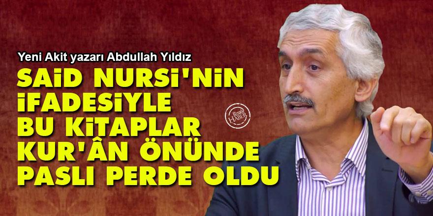 Said Nursi'nin ifadesiyle bu kitaplar Kur'ân'ın önündeki paslı perdeler oldu