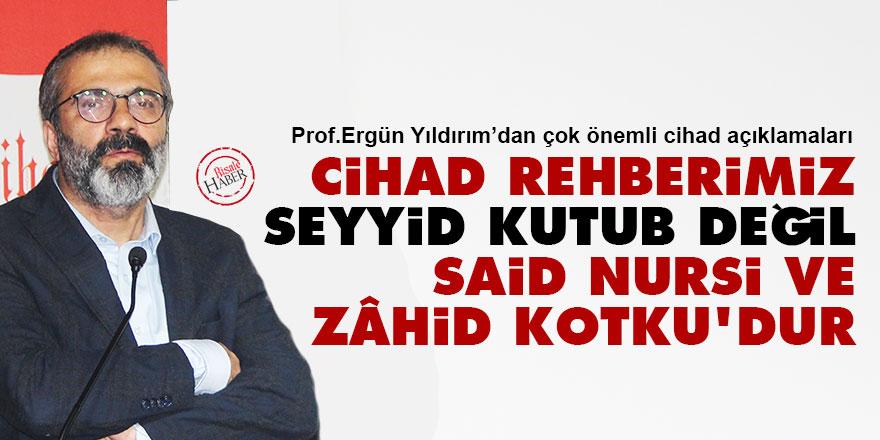 Cihad rehberimiz Seyyid Kutub değil Said Nursi ve Zâhid Kotku'dur