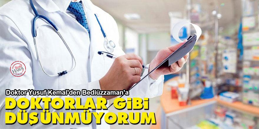 Doktor Yusuf Kemal'den Bediüzzaman'a: Doktorlar gibi düşünmüyorum