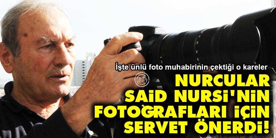 Nurcular Said Nursi'nin fotoğrafları için servet önerdi!