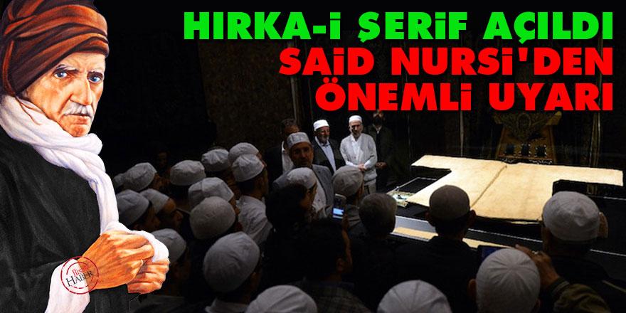 Hırka-i Şerif açıldı: Said Nursi'den önemli uyarı