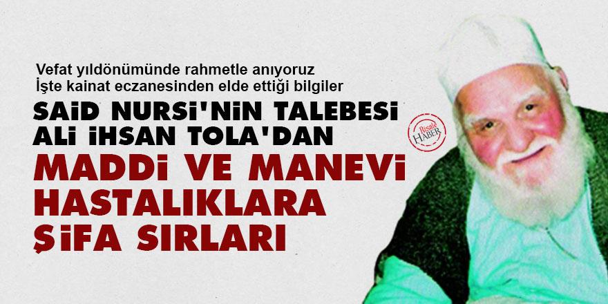 Said Nursi'nin talebesi Ali İhsan Tola'dan maddi ve manevi hastalıklara şifa sırları