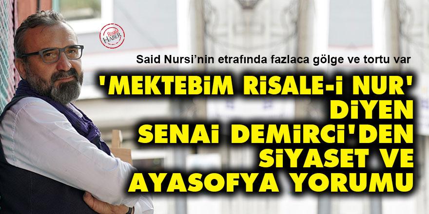 Mektebim Risale-i Nur diyen Senai Demirci'den siyaset ve Ayasofya yorumu