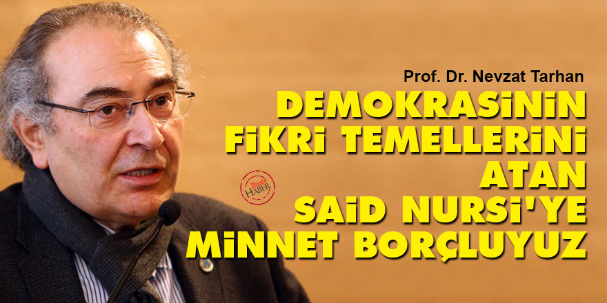 Demokrasinin fikri temellerini atan Said Nursi'ye minnet borçluyuz