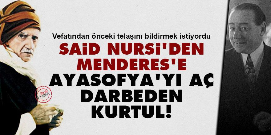 Said Nursi'den Menderes'e: Ayasofya'yı aç darbeden kurtul!