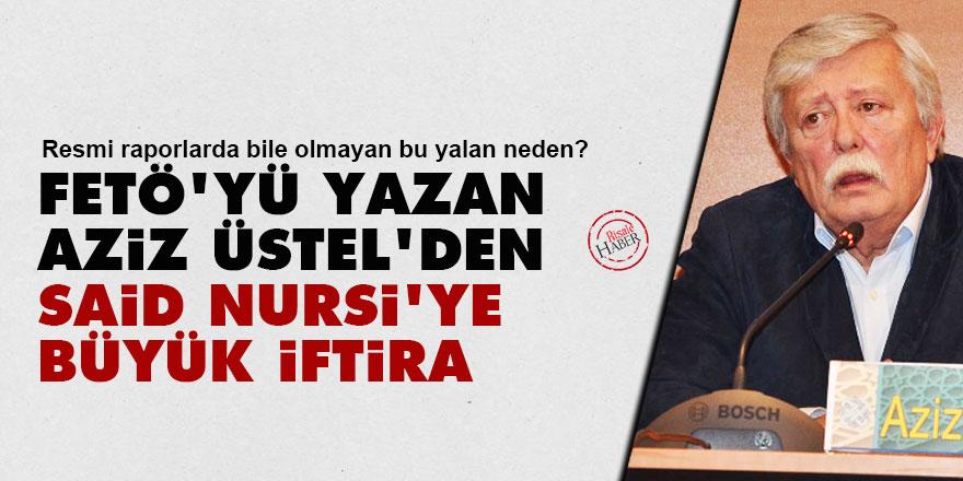 FETÖ'yü yazan Aziz Üstel'den Said Nursi'ye büyük iftira