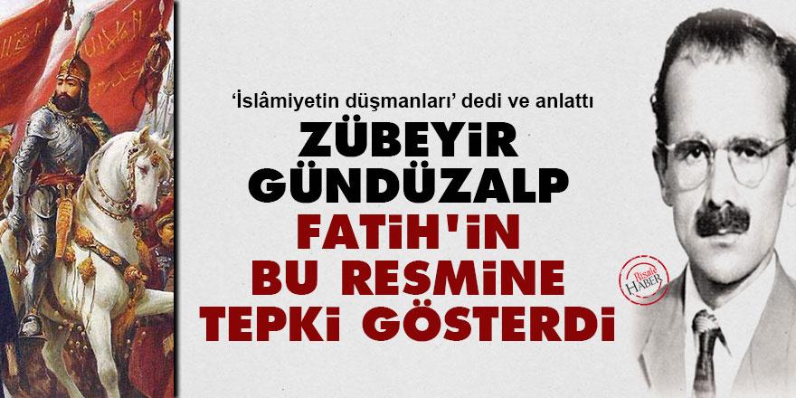 Bediüzzaman'ın talebesi Zübeyir Gündüzalp, Fatih Sultan Mehmet'in bu resmine tepki gösterdi