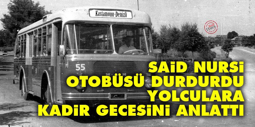 Said Nursi otobüsü durdurdu yolculara Kadir gecesini anlattı