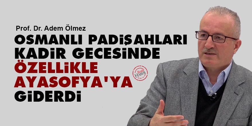 Osmanlı padişahları Kadir gecesinde özellikle Ayasofya'ya giderdi