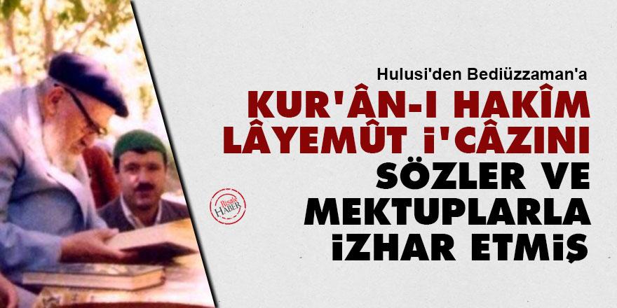 Hulusi'den Bediüzzaman'a: Kur'ân-ı Hakîm, lâyemût i'câzını Sözler ve Mektuplarla izhar etmiş