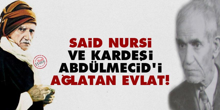 Said Nursi ve kardeşi Abdülmecid'i ağlatan evlat!
