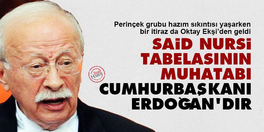 Said Nursi tabelasının muhatabı Cumhurbaşkanı Erdoğan'dır