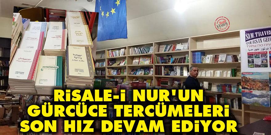 Risale-i Nur'un Gürcüce tercümeleri son hız devam ediyor