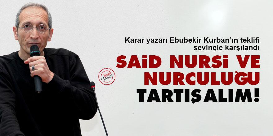 Karar yazarı Ebubekir Kurban: Said Nursi ve Nurculuğu tartışalım!
