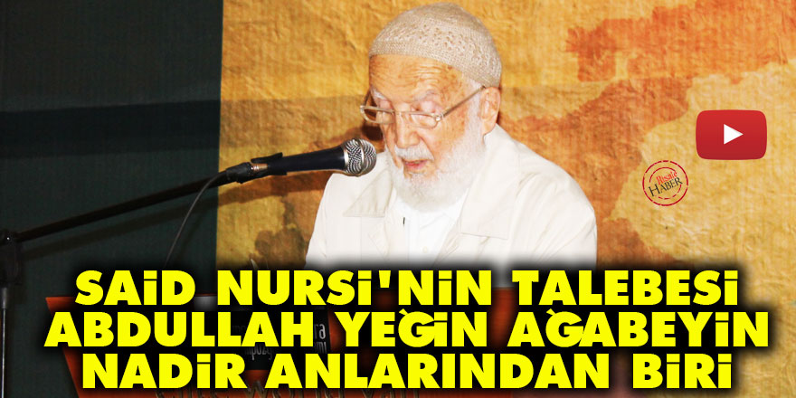 Said Nursi'nin talebesi Abdullah Yeğin ağabeyin nadir anlarından biri