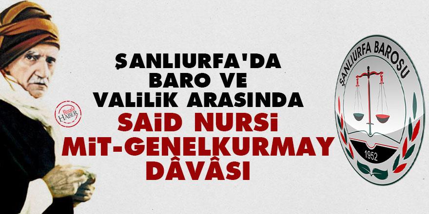 Şanlıurfa'da Baro ve Valilik arasında Said Nursi, MİT, Genelkurmay dâvâsı