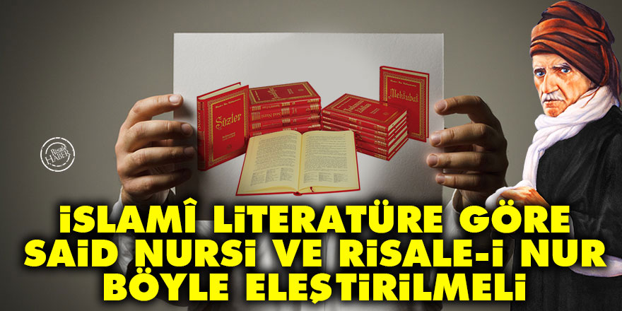 İslamî literatüre göre Said Nursi ve Risale-i Nur böyle eleştirilmeli