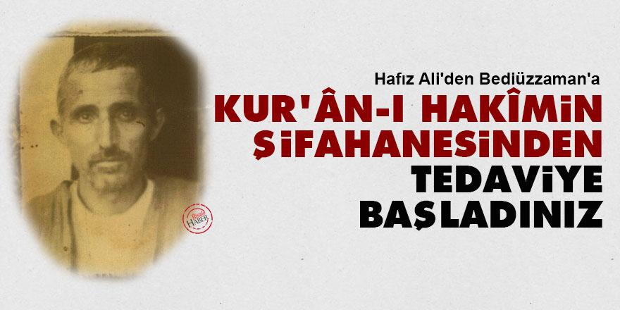 Hafız Ali'den Bediüzzaman'a: Kur'ân-ı Hakîmin şifahanesinden tedaviye başladınız