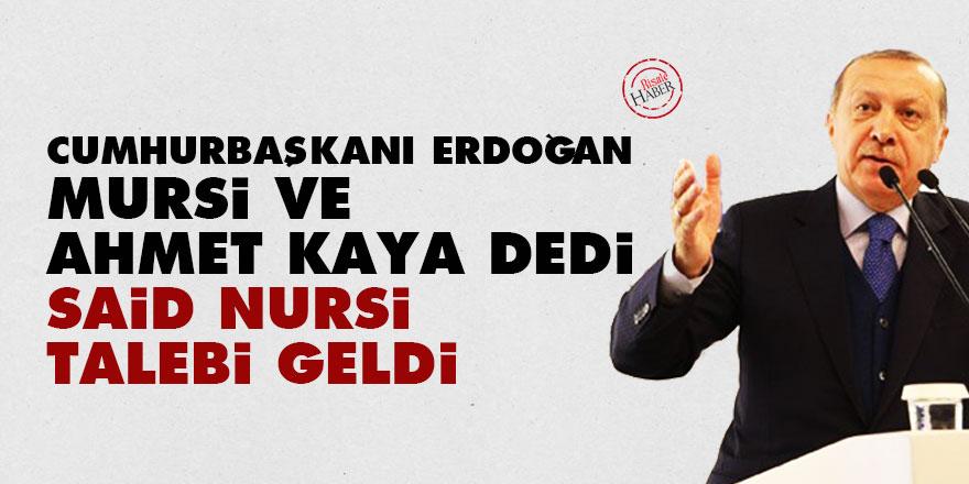 Erdoğan, Mursi ve Ahmet Kaya dedi ardından Said Nursi talebi geldi