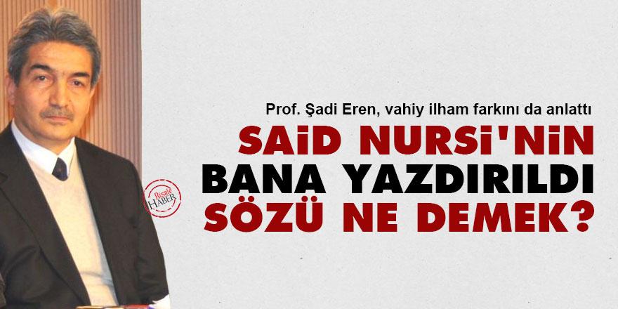 Said Nursi'nin 'bana yazdırıldı' sözü ne demek? Vahiy ve ilhamın farkı nedir?