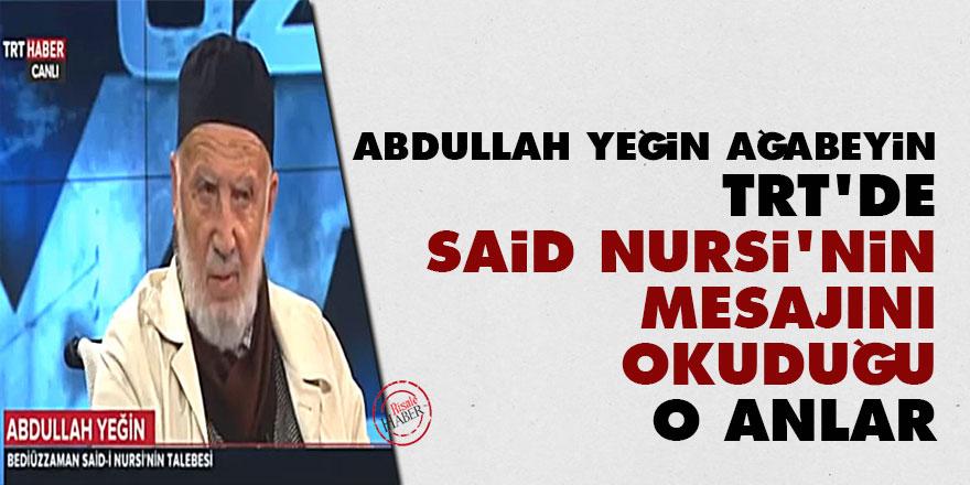 Abdullah Yeğin ağabeyin TRT'de Said Nursi'nin mesajını okuduğu o anlar