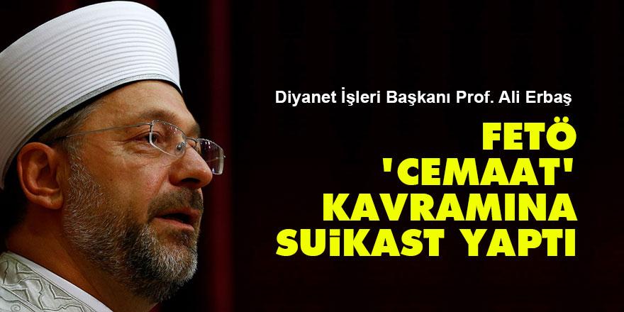 Diyanet İşleri Başkanı Erbaş: FETÖ, cemaat kavramına suikast yaptı