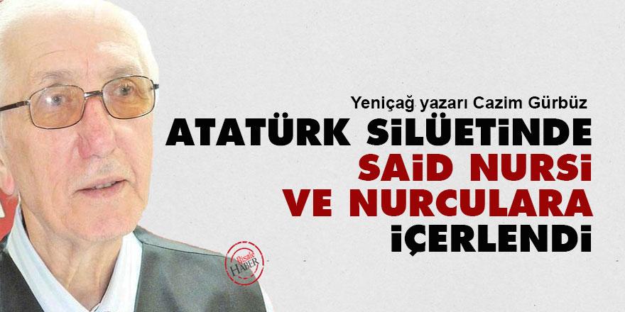 Atatürk silüetinde Said Nursi ve Nurculara içerlendi