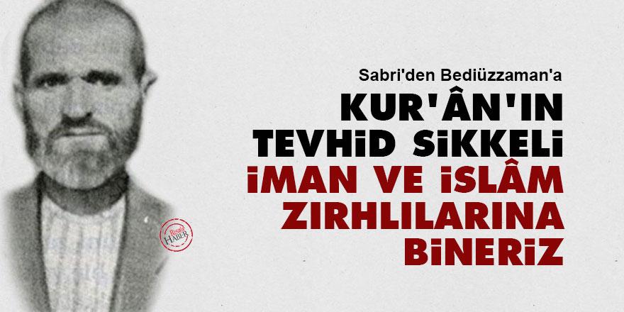 Sabri'den Bediüzzaman'a: Kur'ân'ın tevhid sikkeli iman ve İslâm zırhlılarına bineriz