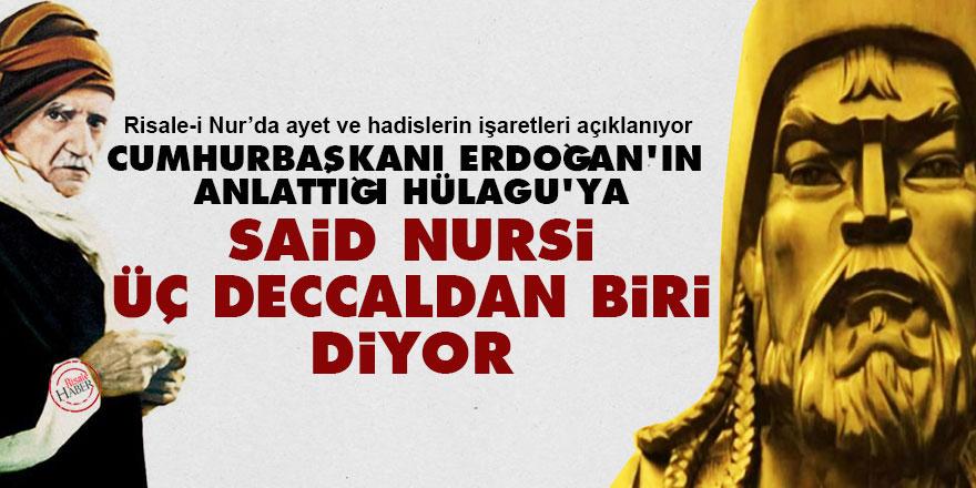 Cumhurbaşkanı Erdoğan'ın anlattığı Hülagu'ya Said Nursi 'üç Deccaldan biri' diyor