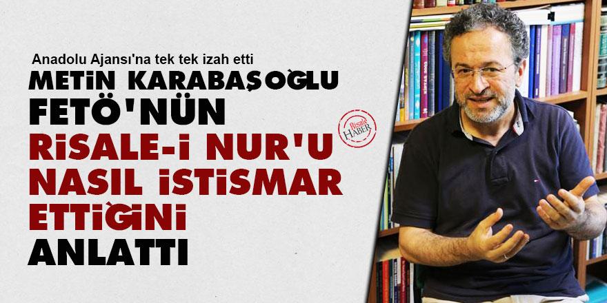 Metin Karabaşoğlu, FETÖ'nün Risale-i Nur'u nasıl istismar ettiğini anlattı