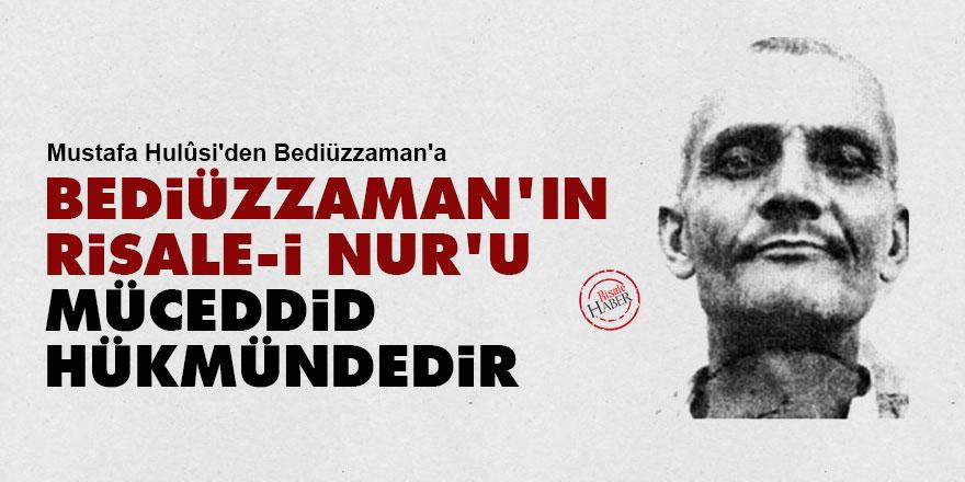 Mustafa Hulûsi'den Bediüzzaman'a: Bediüzzaman'ın Risale-i Nur'u müceddid hükmündedir