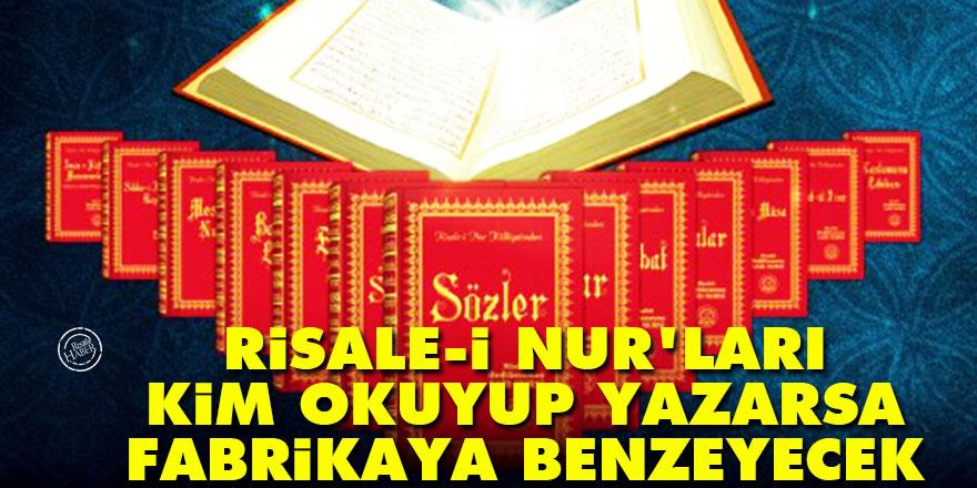 Risale-i Nur'ları kim okuyup yazarsa, küçük fabrikaya benzeyecek