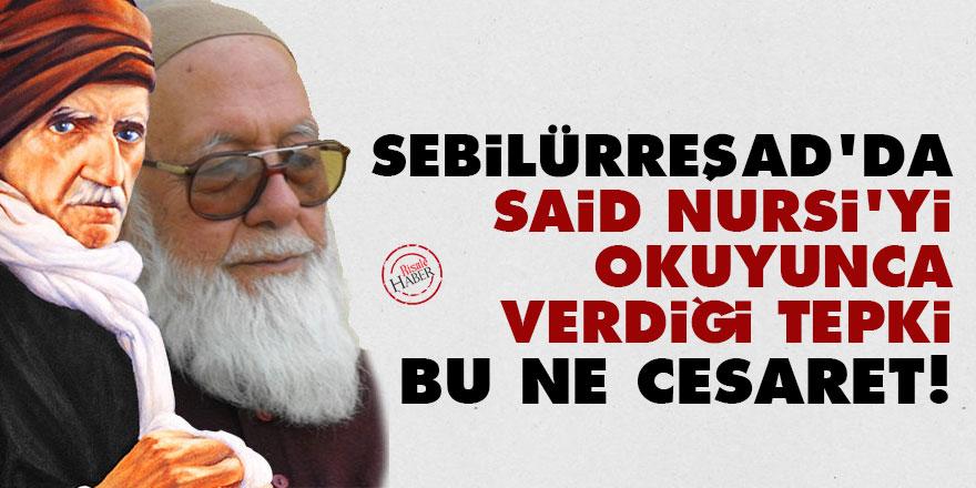 Sebilürreşad'da Said Nursi'yi okuyunca verdiği tepki: Bu ne cesaret!