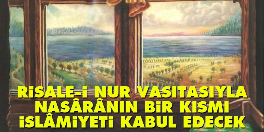 Risale-i Nur vasıtasıyla Nasârânın bir kısmı İslâmiyeti kabul edecek