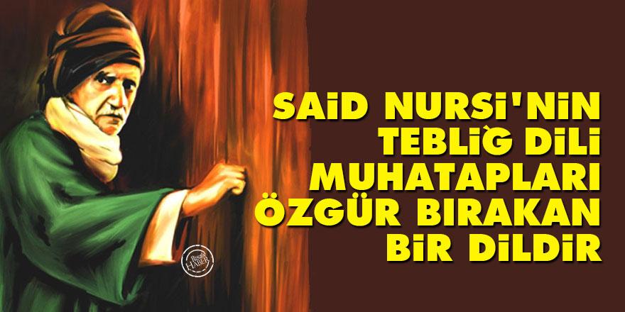 Said Nursi'nin tebliğ dili muhatapları özgür bırakan bir dildir