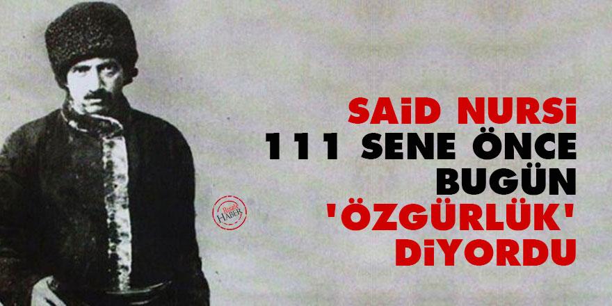 Said Nursi 111 sene önce bugün 'özgürlük' diyordu