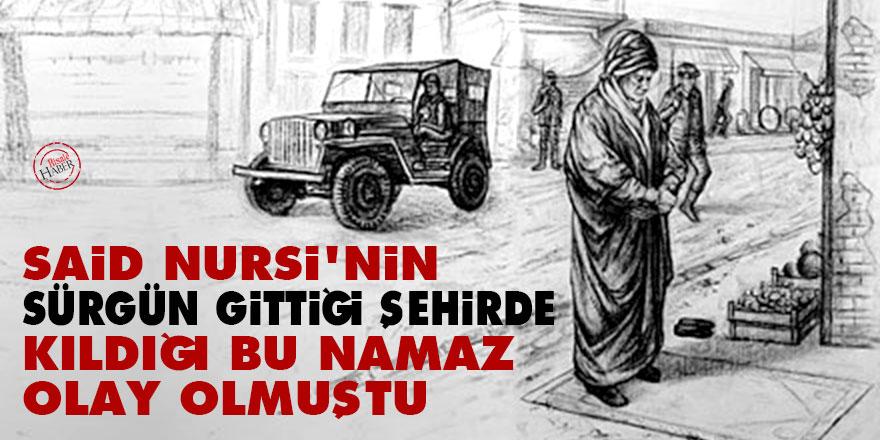 Said Nursi'nin sürgün gittiği şehirde kıldığı bu namaz olay olmuştu