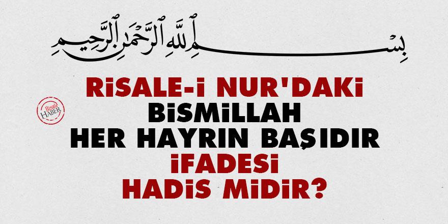 Risale-i Nur'daki 'Bismillah her hayrın başıdır' ifadesi hadis midir?