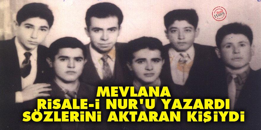 Bediüzzaman'ın 'Mevlana Risale-i Nur'u yazardı' sözlerini aktaran kişiydi