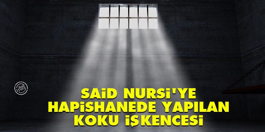 Said Nursi'ye hapishanede yapılan koku işkencesi