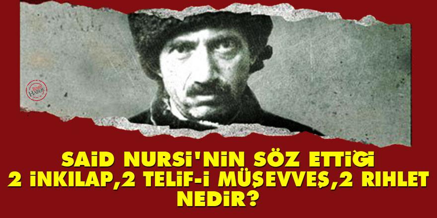 Said Nursi'nin söz ettiği 'İki İnkılap, İki telif-i müşevveş, İki rıhlet' nedir?