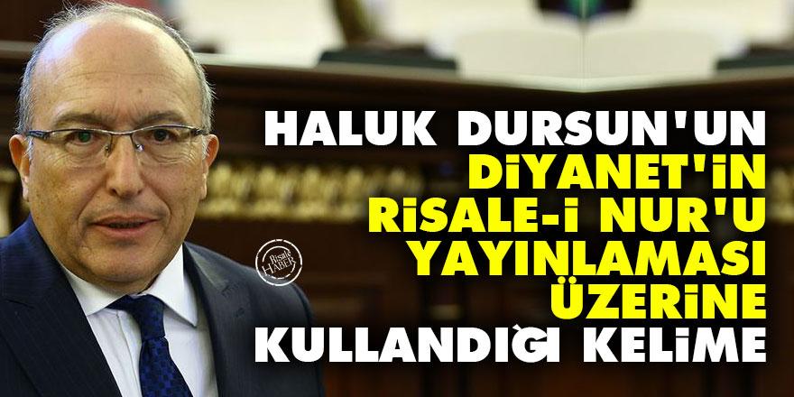 Haluk Dursun'un, Diyanet'in Risale-i Nur'u yayınlaması üzerine kullandığı kelime