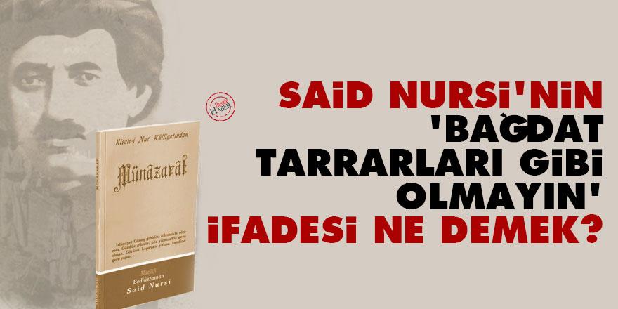 Said Nursi'nin 'Bağdat tarrarları gibi olmayın' ifadesi ne demek?