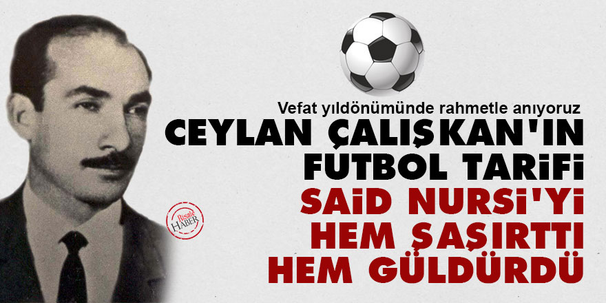 Ceylan Çalışkan'ın futbol tarifi Said Nursi'yi hem şaşırttı hem güldürdü