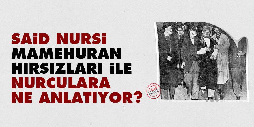 Said Nursi, Mamehuran hırsızları ile Nurculara ne anlatıyor?