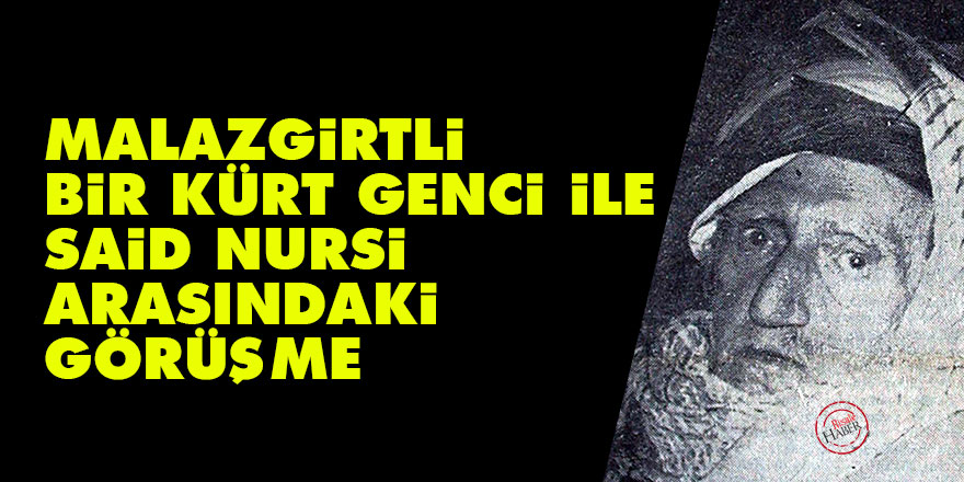 Malazgirtli bir Kürt genci ile Said Nursi arasındaki görüşme