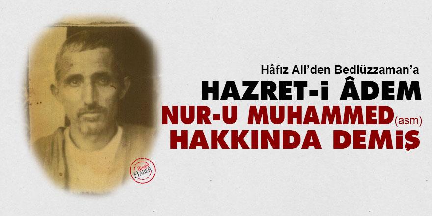 Hazret-i Âdem nur-u Muhammed (aleyhissalâtü vesselâm) hakkında demiş