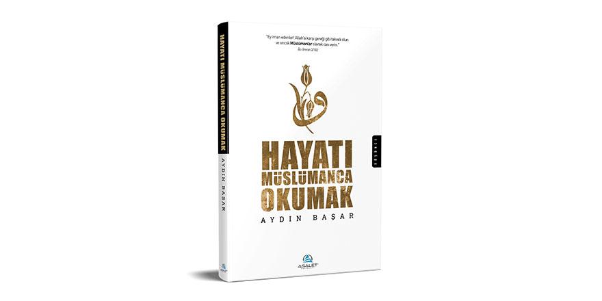 Aydın Başar'ın yeni kitabı 'Hayatı Müslümanca Okumak' çıktı