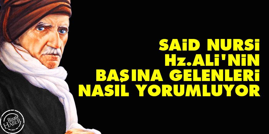 Said Nursi Hz. Ali'nin başına gelenleri nasıl yorumluyor